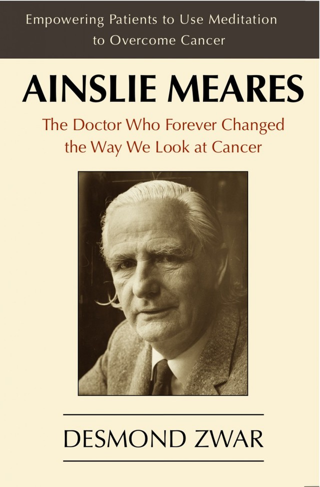 Ainslie Meares: The Doctor Who Forever Changed the Way We Look at Cancer (Print Version)