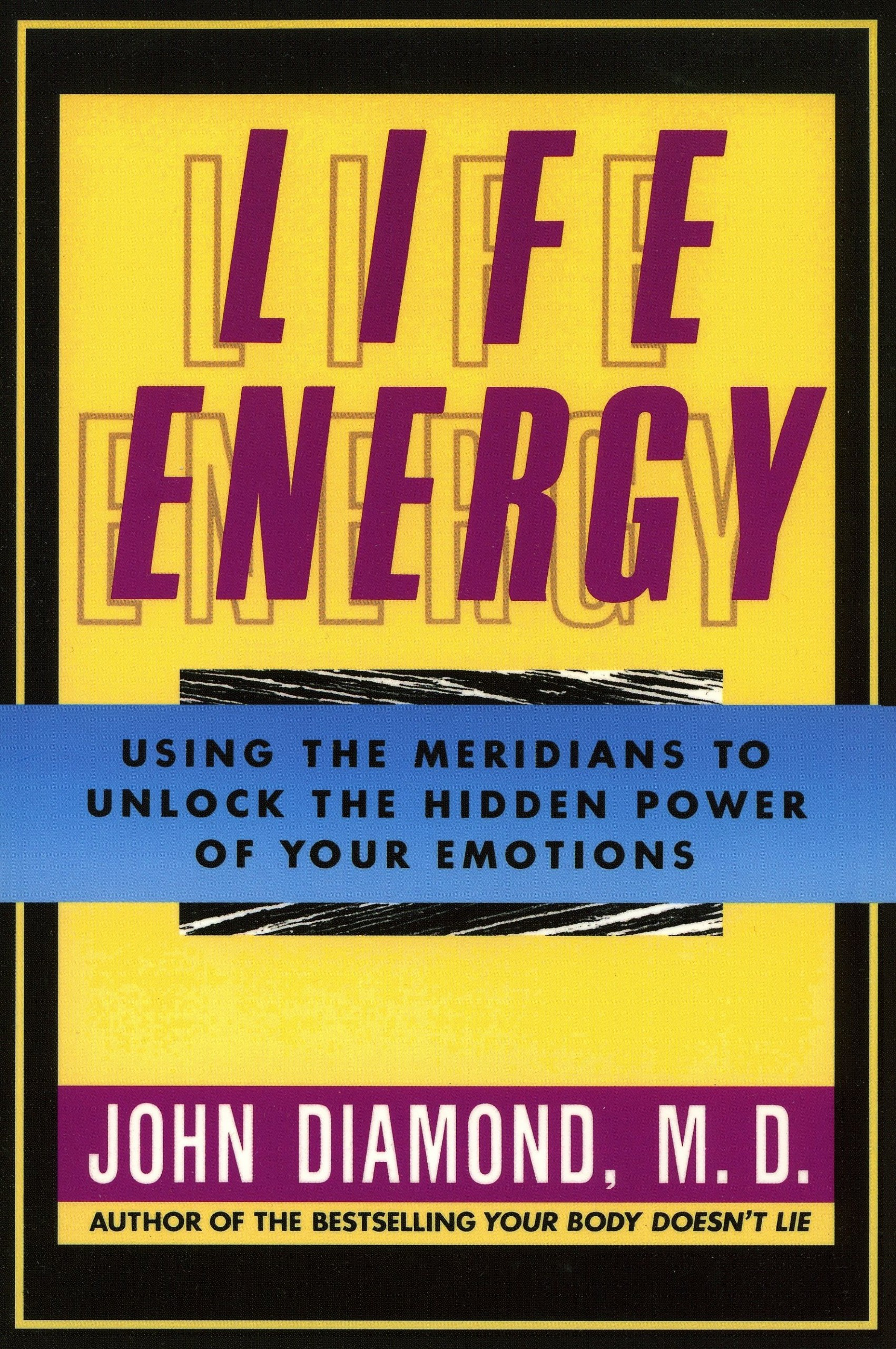 Life Energy: Using the Meridians to Unlock the Hidden Power of Your Emotions