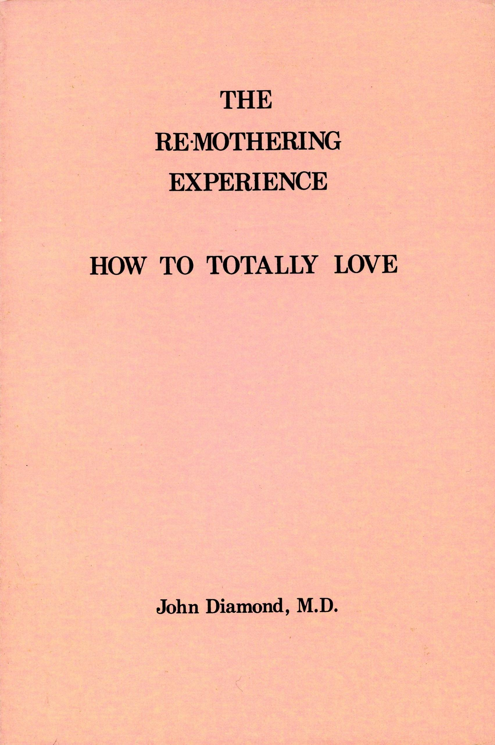 The Re-Mothering Experience: How to Totally Love