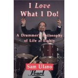 I Love What I Do!: A Drummer's Philosophy of Life at Eighty (Print Version)